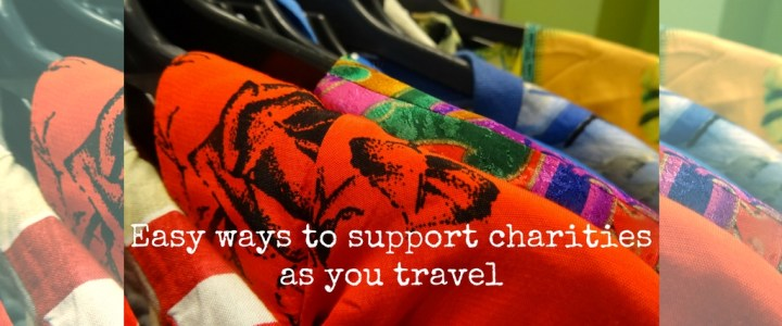EASY WAYS TO SUPPORT CHARITIES AS YOU TRAVEL